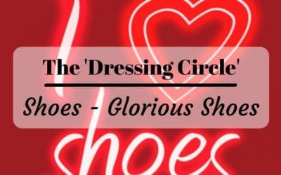 February Dressing Circle – Shoes, Glorious Shoes